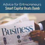 Advice for Entrepreneurs: Smart Capital Beats Dumb