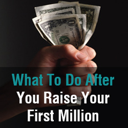 What To Do After You Raise Your First Million - Business Advice