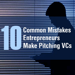 Common Mistakes Entrepreneurs Make Pitching to Venture Capitalists