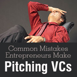 Common Mistakes Entrepreneurs Make Pitching VCs