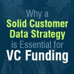 Why a Solid Customer Data Strategy is Essential for VC Funding