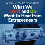 A View to an Investor: What We Don't—and Do—Want to Hear  from Entrepreneurs