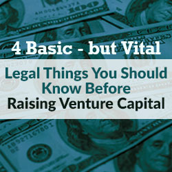 Legal Things You Should Know Before Raising Venture Capital