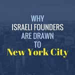 Why Israeli Founders are Drawn to New York City