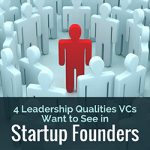 4 Leadership Qualities VCs Want to See in Startup Founders