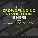 The Crowdfunding Revolution is Here – Crowds Not Included