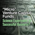 """Micro"" Venture Capital Funds: Science Experiment or Successful Business?"