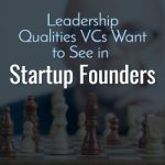 Leadership Qualities VCs Want to See in Startup Founders