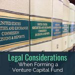 Legal Considerations When Forming a Venture Capital Fund
