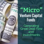 """Micro"" Venture Capital Funds:  Generating Great Deal Flow and Investments"