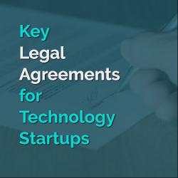 Key Legal Agreements for Technology Startups
