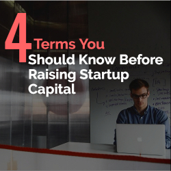 Terms You Should Know Before Raising Startup Capital