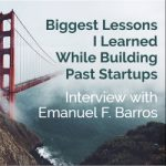 Biggest Lessons I Learned While Building Past Startups – Interview with Emanuel F. Barros