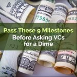 Pass These 9 Milestones Before Asking VCs for a Dime