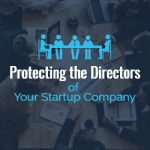 Protecting the Directors of Your Startup Company