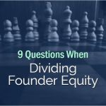 9 Questions When Dividing Founder Equity