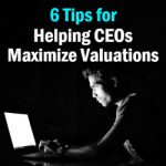 Six Tips for Helping CEOs Maximize Valuations