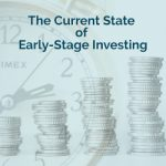 The Current State of Early-Stage Investing