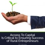 Access To Capital Is Critical to Ensuring Success of Rural Entrepreneurs