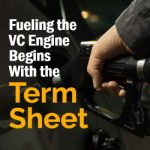 Fueling the VC Engine Begins With the Term Sheet