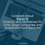 Concerns About Form D Publicity and Alternatives for Early-Stage Companies and Investment Fund Sponsors