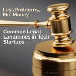 Less Problems, Mo' Money: Common Legal Landmines in Tech Startups