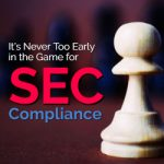 It's Never Too Early in the Game for SEC Compliance