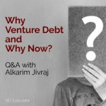 Why Venture Debt and Why Now? Q&A with Alkarim Jivraj