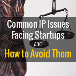 Common IP Issues Facing Startups and How to Avoid Them