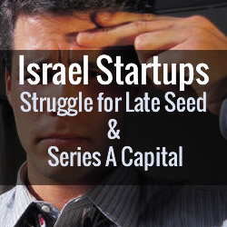 Israel Startups Struggle for Late Seed and Series A Capital