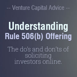 Venture Capital Advice, Understanding Rule 506b Offering The do's and don'ts of soliciting investors online.