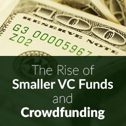The rise of Smaller VC Funds and Crowdfunding