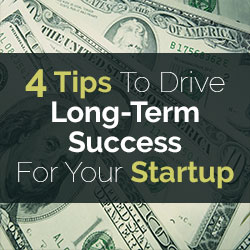 Tips To Drive Long-Term Success For Your Startup
